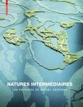 Natures Interm�diaires : Les Paysages de Michel Desvigne