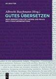 Gutes �bersetzen : Neue Perspektiven F�r Theorie und Praxis des Literatur�bersetzens