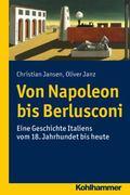 Von Napoleon Bis Berlusconi : Eine Geschichte Italiens Vom 18. Jahrhundert Bis Heute