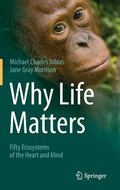Why Life Matters : Fifty Ecosystems of the Heart and Mind