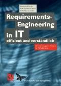 Requirements-Engineering in IT Effizient und Verst�ndlich : Praxisrelevantes Wissen in 24 Sc...