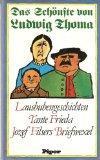 Das Schnste von Ludwig Thoma: Lausbubengeschichten / Tante Frieda / Jozef Filsers Briefwexel