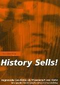 History Sells!: Angewandte Geschichte als Wissenschaft und Markt (German Edition)