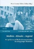 Medien - Rituale - Jugend : Perspektiven auf Medienkommunikation im Alltag junger Menschen