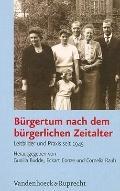 Burgertum nach dem burgerlichen Zeitalter : Leitbilder und Praxis Seit 1945