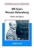 100 Years Werner Heisenberg Works and Impact
