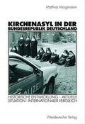 Kirchenasyl in der Bundesrepublik Deutschland : Historische Entwicklung, Aktuelle Situation,...