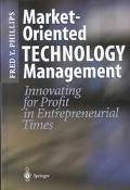 Market-Oriented Technology Management Innovating for Profit in Entrepreneurial Times