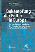 Bekmpfung der Folter in Europa: Die Ttigkeit und Standards des Europischen Ausschusses zur V...