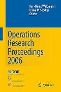 Operations Research Proceedings 2006 Selected Papers of the Annual International Conference ...