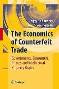 The Economics of Counterfeit Trade: Governments, Consumers, Pirates and Intellectual Propert...