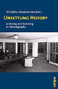 Unsettling History: Archiving and Narrating in Historiography