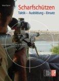 Scharfschutzen: Taktik - Ausbildung - Einsatz