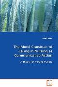 The Moral Construct Of Caring In Nursing As Communicative Action