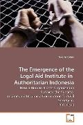 The Emergence of the Legal Aid Institute in  Authoritarian Indonesia: How a Human Rights Org...