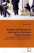 Bridges and Barriers to Housing for Homeless Street Dwellers: The Impact of Health and Subst...