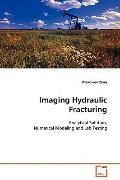 Imaging Hydraulic Fracturing: Analytical Solution, Numerical Modeling and Lab  Testing