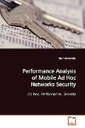 Performance Analysis of Mobile Ad Hoc Networks Security: Ad hoc, Performance, Security