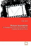 Picture Journalism: The development and continuing evolution of picture based journalism