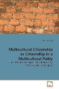 Multicultural Citizenship or Citizenship in a Multicultural Polity: The Liberal State and Cu...