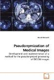 Pseudonymization of Medical Images: Development and implementation of a method for the pseud...