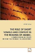 THE ROLE OF SHORT VOWELS AND CONTEXT IN THE READING OF ARABIC,: COMPREHENSION AND WORD RECOG...