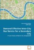 Demand Effective Intra-City Bus Service for a Secondary City: A Case Study on Barisal City, ...