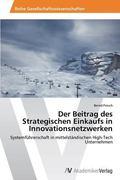 Der Beitrag des Strategischen Einkaufs in Innovationsnetzwerken: Systemfhrerschaft in mittel...
