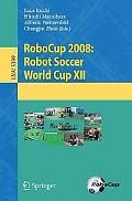 RoboCup 2008: Robot Soccer World Cup XII (Lecture Notes in Computer Science / Lecture Notes ...
