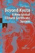 Beyond Kyoto - A New Global Climate Certificate System: Continuing Kyoto Commitsments or a G...