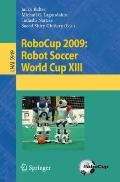 RoboCup 2009: Robot Soccer World Cup XIII (Lecture Notes in Computer Science / Lecture Notes...