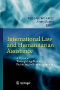 International Law and Humanitarian Assistance : A Crosscut Through Legal Issues Pertaining t...
