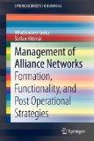 Management of Alliance Networks: Formation, Functionality, and Post Operational Strategies (...