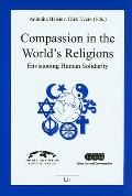 Compassion in the World's Religions: Envisioning Huamn Solidarity (Religionswissenschaft: Fo...