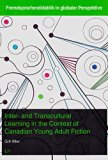 Inter- and Transcultural Learning in the Context of Canadian Young Adult Fiction (Fremdsprac...