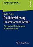 Qualitätssicherung im Assessment-Center: Wissenschaftliche Betrachtung in Theorie und Praxis...
