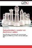 Subjetividad y poder en Amrica Latina: Significados y prcticas de la psicologa poltica en Mx...