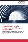 Entre la justicia y la psiquiatra en el hospital psiquitrico: Un anlisis de la construccin c...