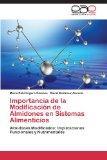 Importancia de la Modificacin de Almidones en Sistemas Alimenticios: Almidones Modificados: ...