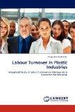 Labour Turnover in Plastic Industries: Analytical Study of Labor Turnover on Managerial & Ec...