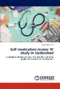 Self Medication : Review 'N' Study in Hyderabad