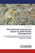 The Informal and Formal Sector in Solid Waste Management: A case study regarding informal wa...
