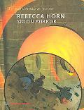 Rebecca Horn Moon Mirror  Site-Specific Installations 1982-2005