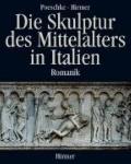 Die Skulptur Des Mittelalters in Italien: Romantik 1100-1240