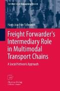 Freight Forwarder's Intermediary Role in Multimodal Transport Chains : A Social Network Appr...