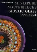 Miniature Masterpieces: Mosaic Glass, 1838-1924