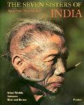 Seven Sisters of India Tribal Worlds Between Tibet and Burma