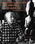 Picasso's Collection of African & Oceanic Art Master of Metamorphosis