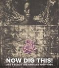 Now Dig This!: Art and Black Los Angeles, 1960-1980