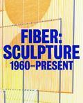 Fiber : Sculpture 1960-Present